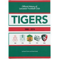 Leicester Tigers 1880-2014 Official History of Leicester Football Club