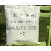 I like my money right where I can see it... A Sex and the City quote bag - Sex Gifts