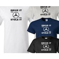 mercedes drive it like you stole it t shirt - Mercedes Gifts