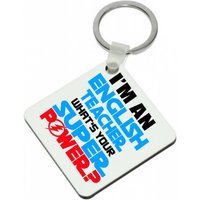 Im an ENGLISH TEACHER Whats Your Super Power High Gloss Square Keyring - Keyring Gifts