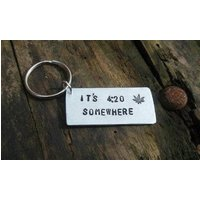WEED CANNABIS MARIJUANA Its 4 20 Somewhere Keychains Keyring Boyfriend Gift for Girlfriend her him Leaf stamp Stoner Bong Funny Free Post - Cannabis Gifts
