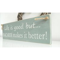 Life is good but WINE, VODKA, BACARDI, makes it better!, sign, Shabby Chic, painted in Annie Sloan - Bacardi Gifts