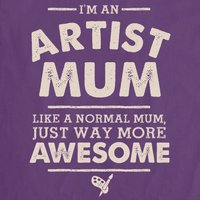 Im An Artist Mum, Like A Normal Mum Just Way More Awesome Womens T Shirt  Mothers Day Gift, Birthday Present, Christmas Gift For Her - Artist Gifts