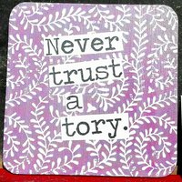 Handmade coaster  never trust a tory, recycled gift, political gift, vote labour, corbyn, gift for friend, house warming gift, drinks mat. - Warming Gifts