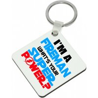 Im a FIREMAN Whats Your Super Power High Gloss Square Keyring - Keyring Gifts