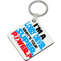Im a LORRY DRIVER Whats Your Super Power High Gloss Square Keyring - Keyring Gifts