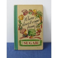 Sugar  Where does it come from? Vintage book,fun, educational, photographs and facts, Raymond Fawcett - Educational Gifts