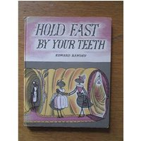 Hold Fast By Your Teeth