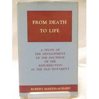 From Death to Life: A Study of the Development .. Doctrine of the Resurrection in the Old Testam