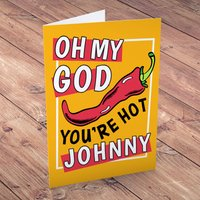 Personalised Card - Oh My God You're Hot! - God Gifts