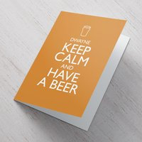 Personalised Card - Keep Calm And Have A Beer - Beer Gifts