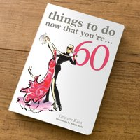 Things To Do Now That You're 60 - Gift Book - Book Gifts