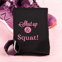 Personalised Sports Towel - Shut Up - Towel Gifts