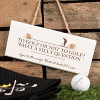 Personalised Hanging White Wooden Sign - To Golf Or Not To Golf? - Golf Gifts