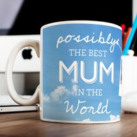 Photo Upload Mug - Possibly The Best Mum In The World, 3 Photos - Photos Gifts