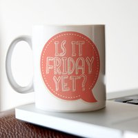 Personalised Mug - Is It Friday Yet? - Mug Gifts