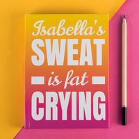 Personalised Diary - Sweat Is Fat Crying - Getting Personal Gifts