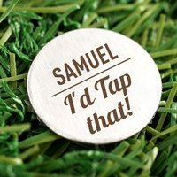 Engraved Stainless Steel Golf Ball Marker - I'd Tap That - Golf Gifts