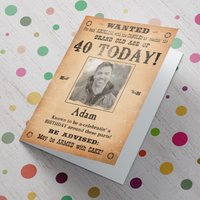 Photo Upload Card - Wanted, Birthday Today! (40th) - 40th Gifts