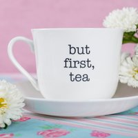 Image of Personalised Teacup & Saucer - But First, Tea
