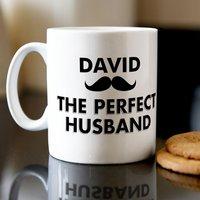 Personalised Mug - The Perfect Husband - Husband Gifts