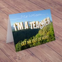 Personalised Card - I'm A Teacher Get Me Out Of Here - Teacher Gifts