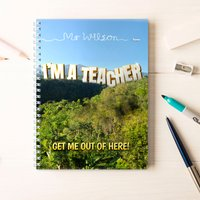 Personalised Notebook - I'm A Teacher Get Me Out Of Here - Teacher Gifts