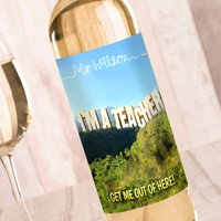 Personalised Wine - I'm A Teacher Get Me Out Of Here - Teacher Gifts