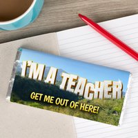 Personalised Chocolate Bar - I'm A Teacher Get Me Out Of Here - Teacher Gifts