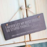 Personalised Hanging Slate Sign - I Never Let My Best Friend... - Best Friend Gifts