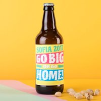 Personalised Beer - Go Big Or Go Home! - Beer Gifts