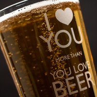 Personalised Pint Glass - I Love You More Than Beer - Beer Gifts