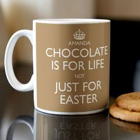 Personalised Mug - Chocolate Is For Life Not Just For Easter