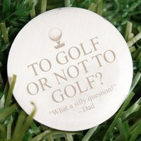 Engraved Stainless Steel Golf Ball Marker - To Golf Or Not To Golf? - Golf Gifts