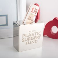 Personalised Silver Money Box - Mum's Plastic Surgery Fund