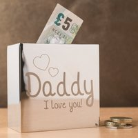 Personalised Silver Money Box - Daddy, I Love You! - Money Box Gifts