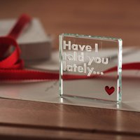 Spaceform Mini Glass Token - 'Have I Told You Lately' - Gadgets Gifts