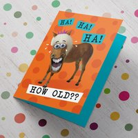 Personalised Birthday Card - Ha Ha How Old? Horse - Horse Gifts