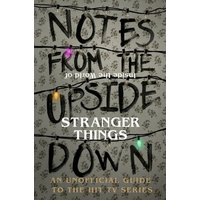 Notes From the Upside Down - Inside the World of Stranger Things (Hardback)