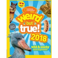 Weird But True! 2018 : Wild & Wacky Facts & Photos