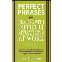 'Perfect Phrases For Dealing With Difficult Situations At Work:  Hundreds Of Ready-to-use Phrases For Coming Out On Top Even In The Toughest Office Conditions