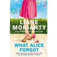 'What Alice Forgot : From The Bestselling Author Of Big Little Lies, Now An Award Winning Tv Series