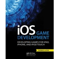 'Ios Game Development : Developing Games For Ipad, Iphone, And Ipod Touch