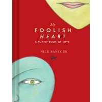 Bantock, Nick: My Foolish Heart: A Pop-Up Book of Love