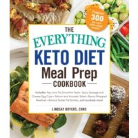 'The Everything Keto Diet Meal Prep Cookbook : Includes: Sage Breakfast Sausage, Chicken Tandoori, Philly Cheesesteak-stuffed Peppers, Lemon Butter Salmon, Cannoli Cheesecake...and Hundreds More!