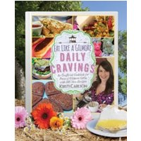 'Eat Like A Gilmore: Daily Cravings : An Unofficial Cookbook For Fans Of Gilmore Girls, With 100 New Recipes