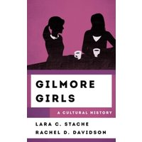 'Gilmore Girls : A Cultural History