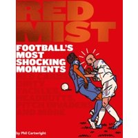 'Red Mist: Football's Most Shocking Moments : Red Cards, Dirty Tackles, Headbutts, Pitch Invaders And More