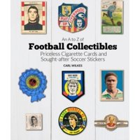 'An A To Z Of Football Collectibles : Priceless Cigarette Cards And Sought-after Soccer Stickers