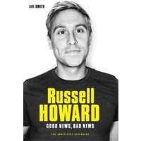 'Russell Howard: The Good News, Bad News - The Biography : The Biography